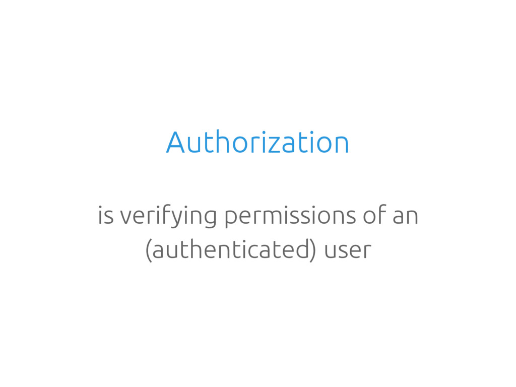 Authorization is verifying permissions of an (a...