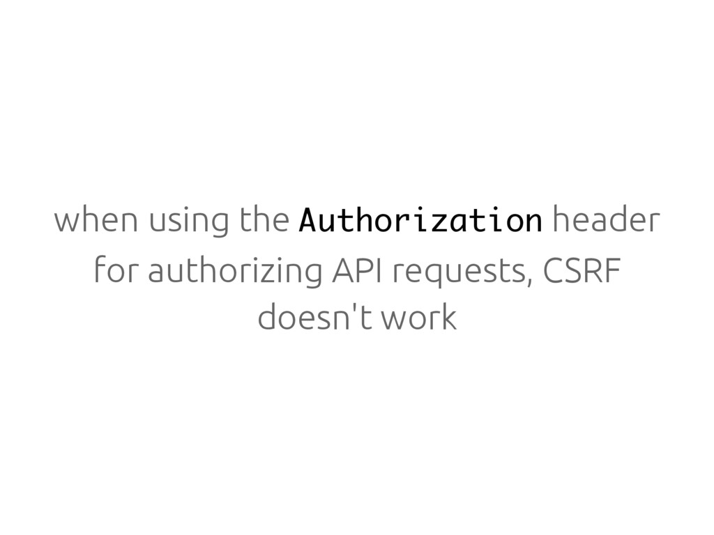 when using the Authorization header for authori...