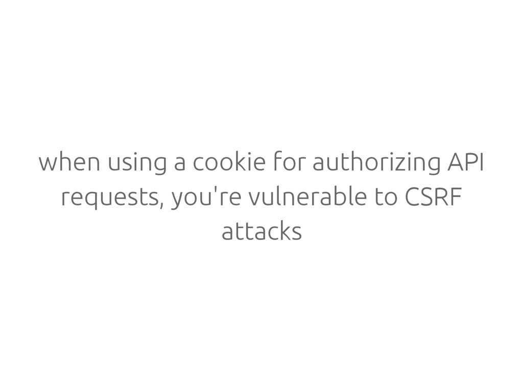 when using a cookie for authorizing API request...