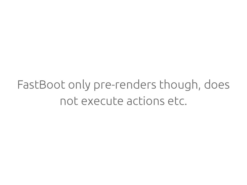 FastBoot only pre-renders though, does not exec...