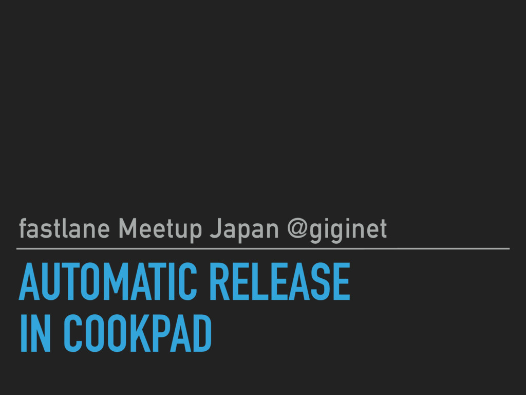 AUTOMATIC RELEASE IN COOKPAD fastlane Meetup Ja...