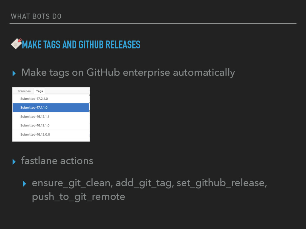 WHAT BOTS DO MAKE TAGS AND GITHUB RELEASES ▸ Ma...