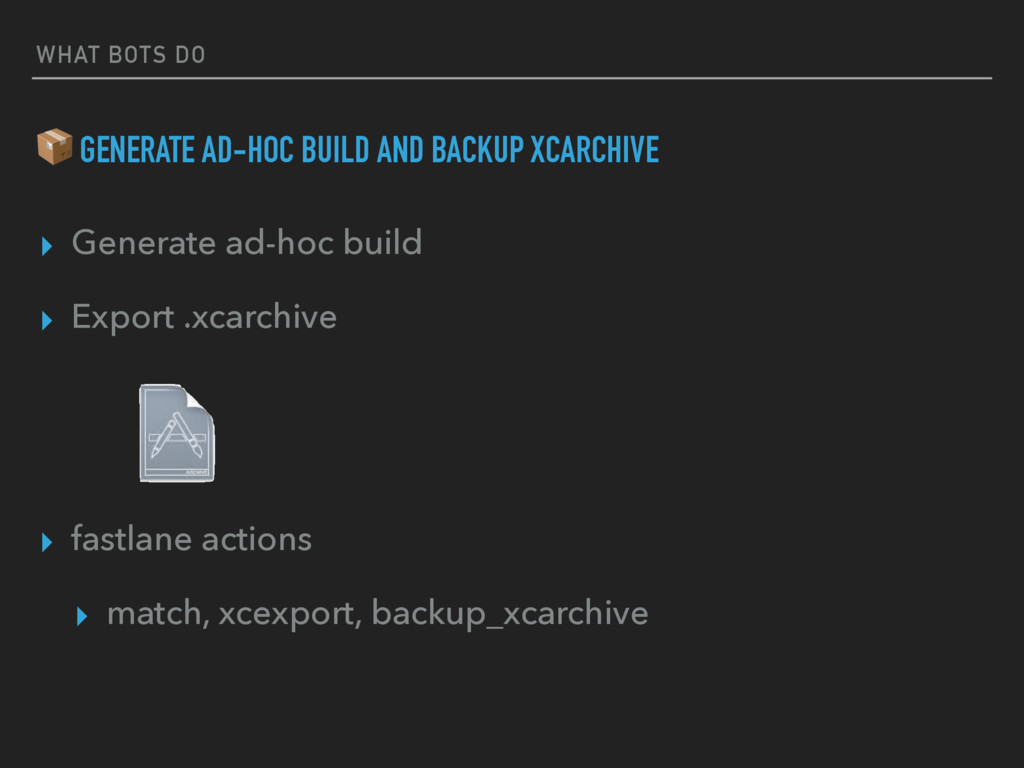 WHAT BOTS DO  GENERATE AD-HOC BUILD AND BACKUP ...