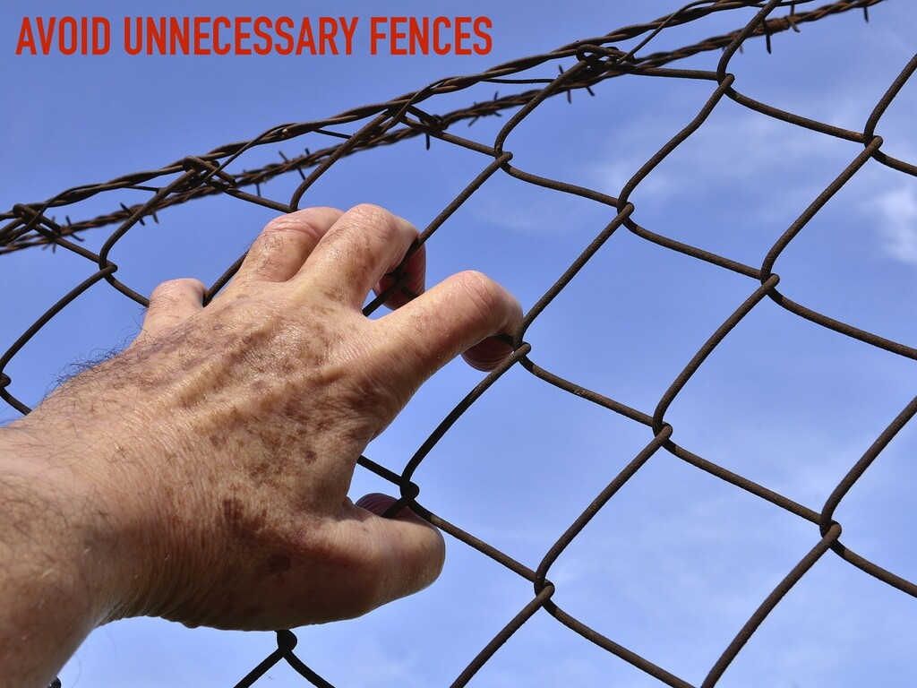 AVOID UNNECESSARY FENCES