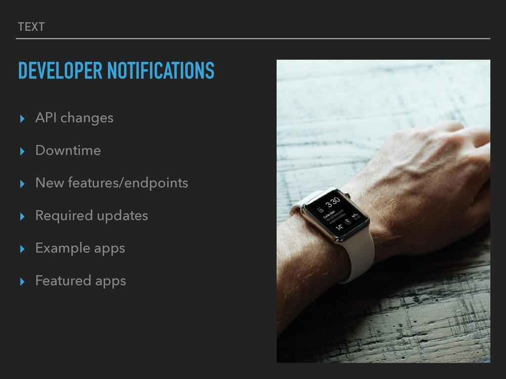 TEXT DEVELOPER NOTIFICATIONS ▸ API changes ▸ Do...
