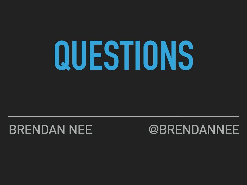 BRENDAN NEE QUESTIONS @BRENDANNEE