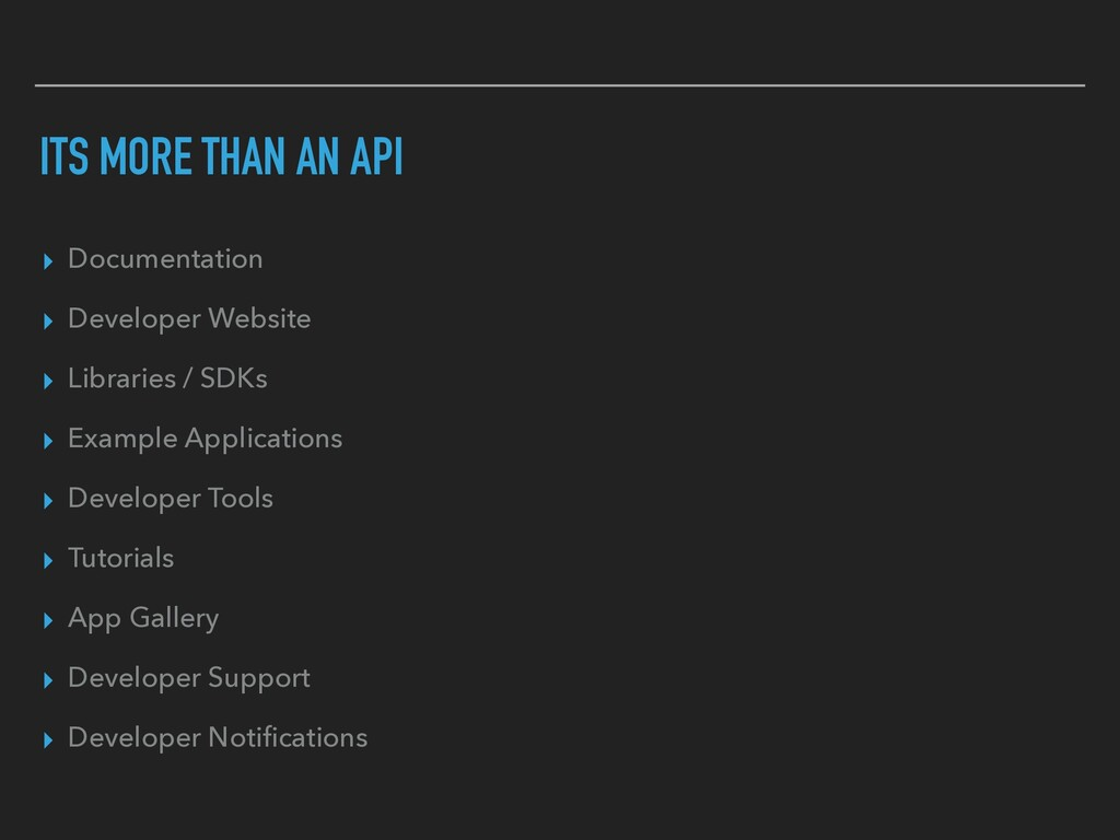ITS MORE THAN AN API ▸ Documentation ▸ Develope...