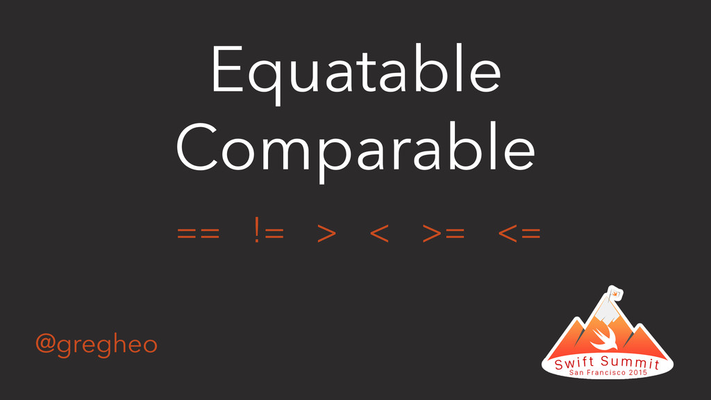 @gregheo Equatable Comparable == != > < >= <=