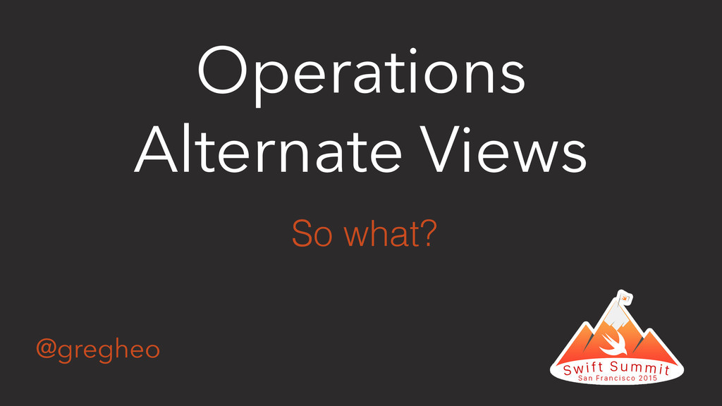 @gregheo Operations Alternate Views So what?