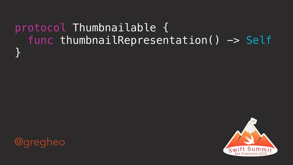 @gregheo protocol Thumbnailable { func thumbnai...