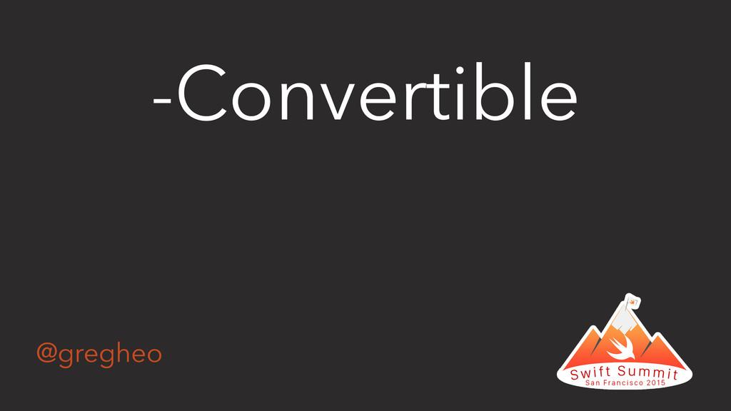 @gregheo -Convertible