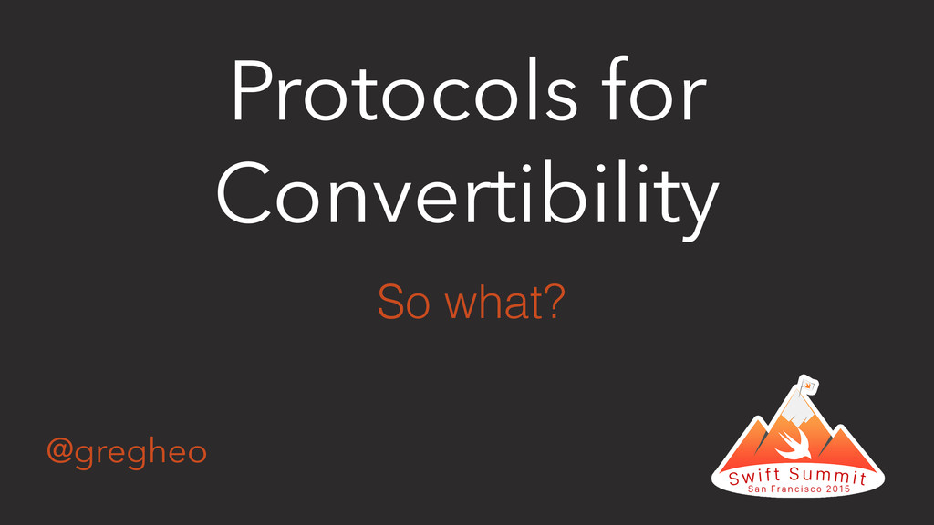 @gregheo Protocols for Convertibility So what?
