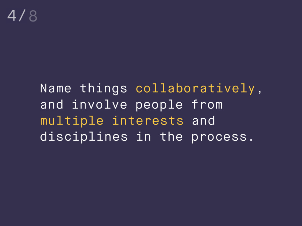 Name things collaboratively, and involve people...