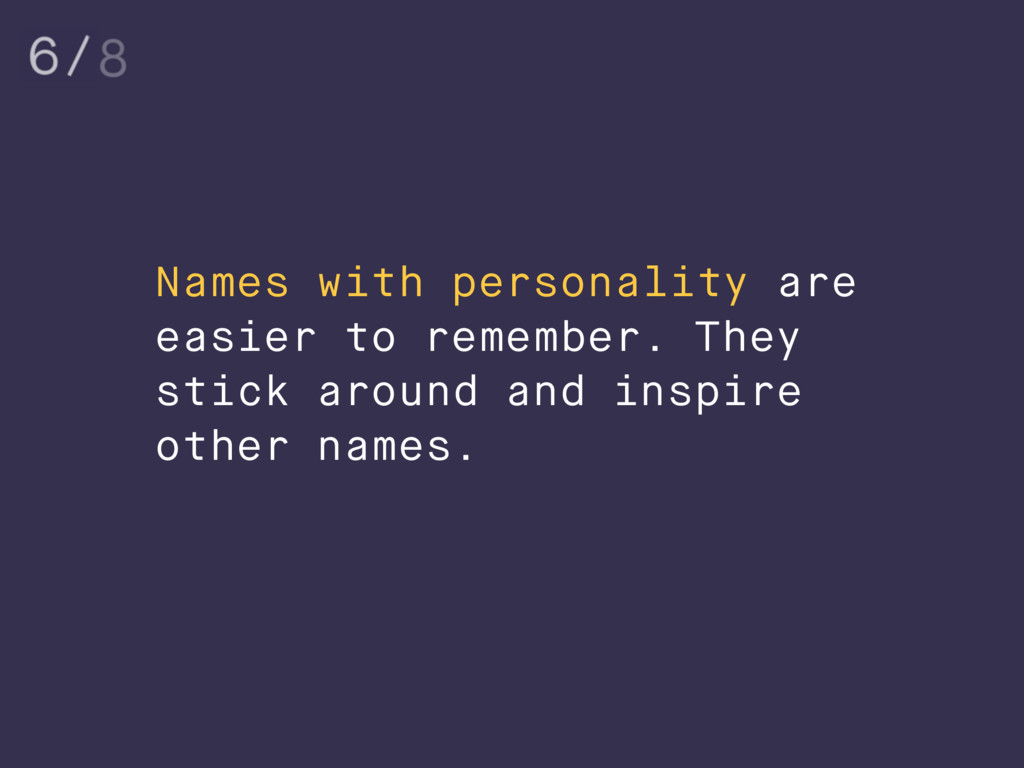 Names with personality are easier to remember. ...