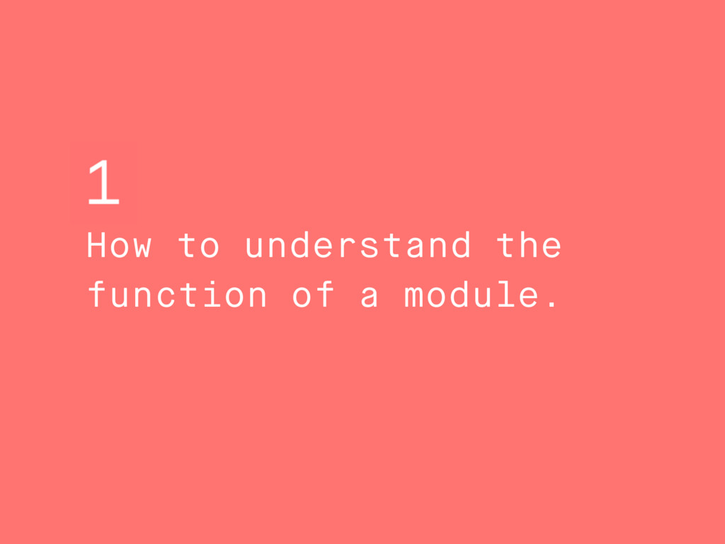 How to understand the function of a module.