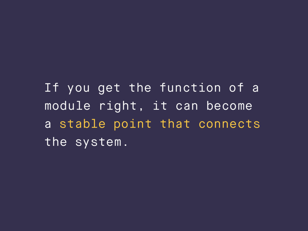 If you get the function of a module right, it c...