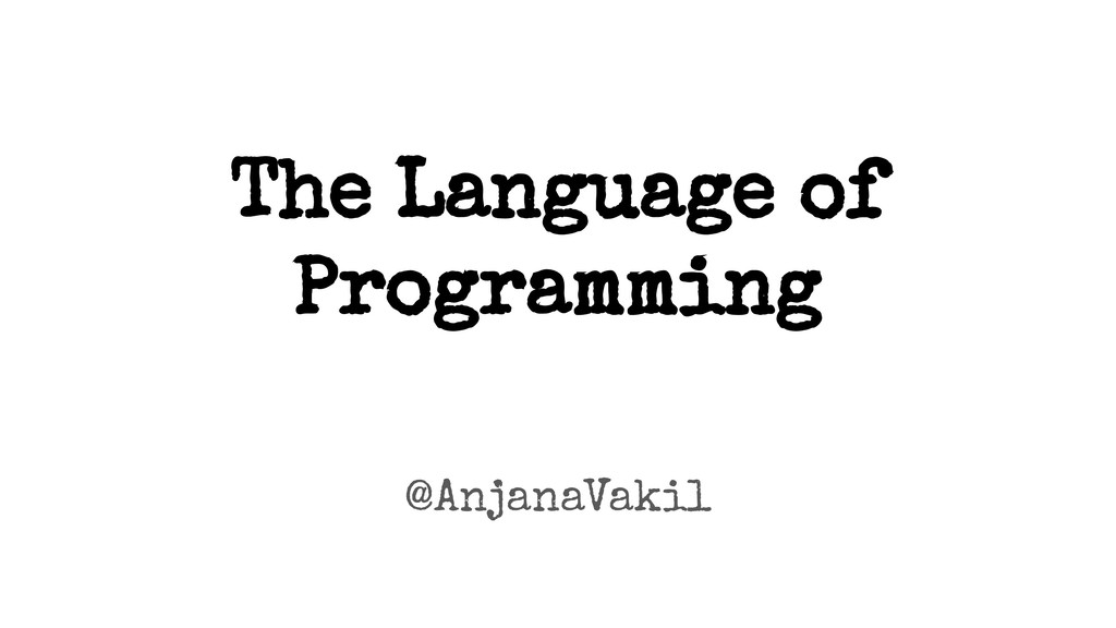 The Language of Programming @AnjanaVakil