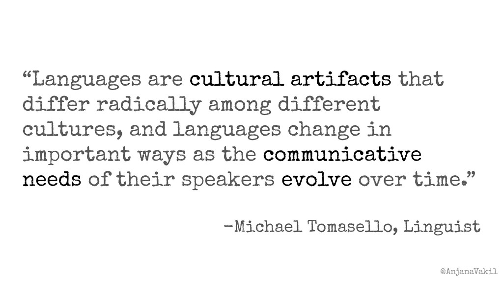 "@AnjanaVakil ""Languages are cultural artifacts ..."