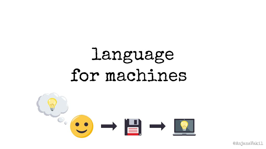 @AnjanaVakil language for machines?