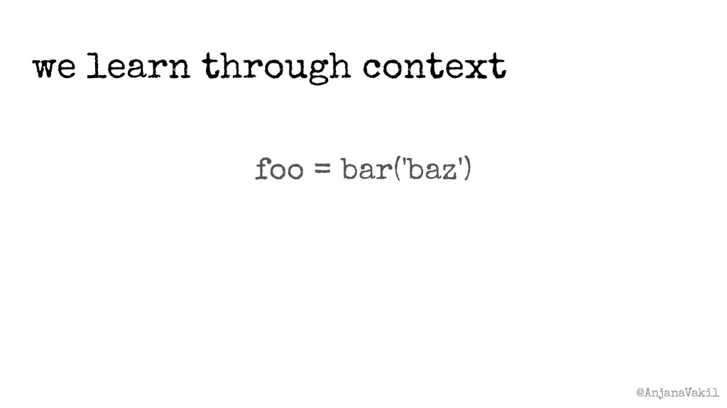 @AnjanaVakil we learn through context foo = bar...