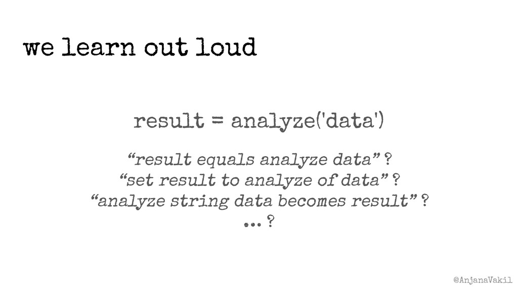 "@AnjanaVakil result = analyze('data') ""result e..."