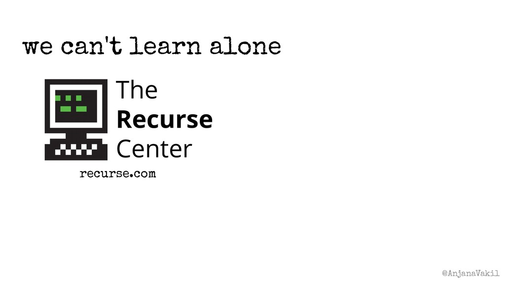 @AnjanaVakil we can't learn alone The Recurse C...