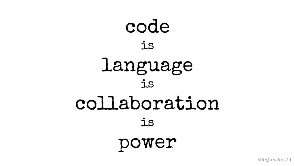 @AnjanaVakil code is language is collaboration ...