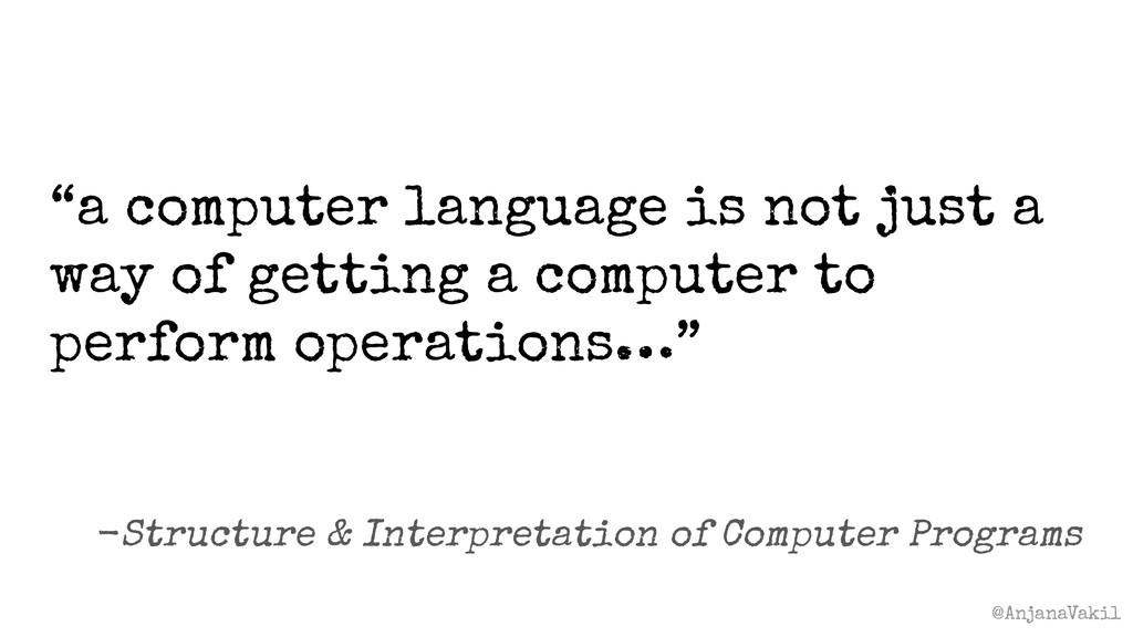 "@AnjanaVakil ""a computer language is not just a..."