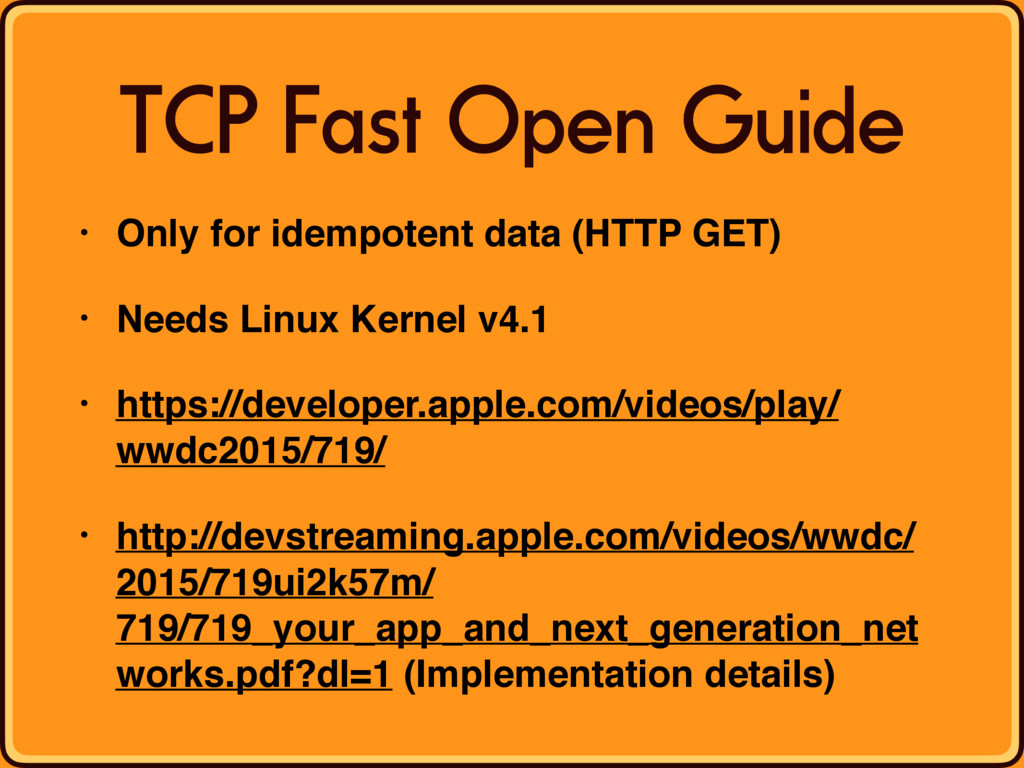 TCP Fast Open Guide • Only for idempotent data ...