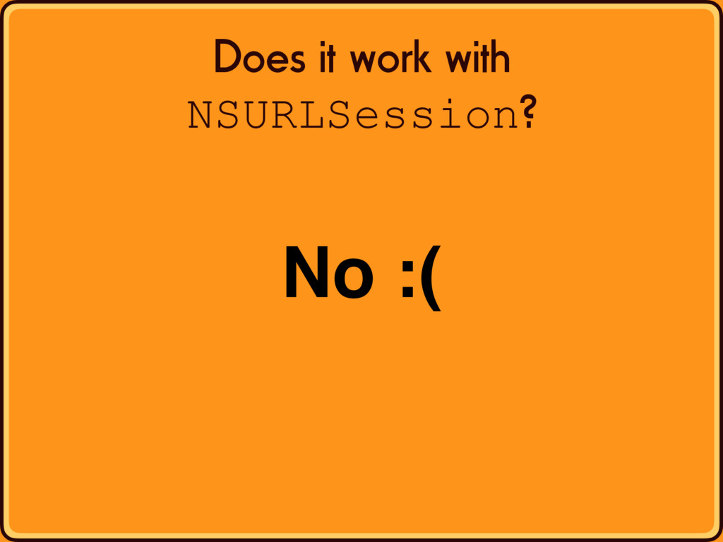 Does it work with NSURLSession? No :(
