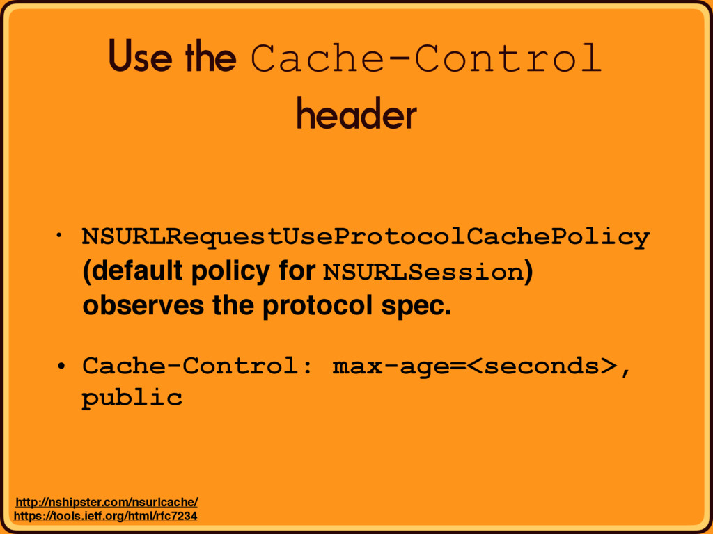Use the Cache-Control header • NSURLRequestUseP...