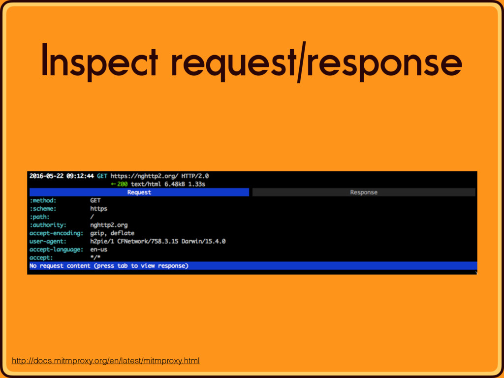 Inspect request/response http://docs.mitmproxy....