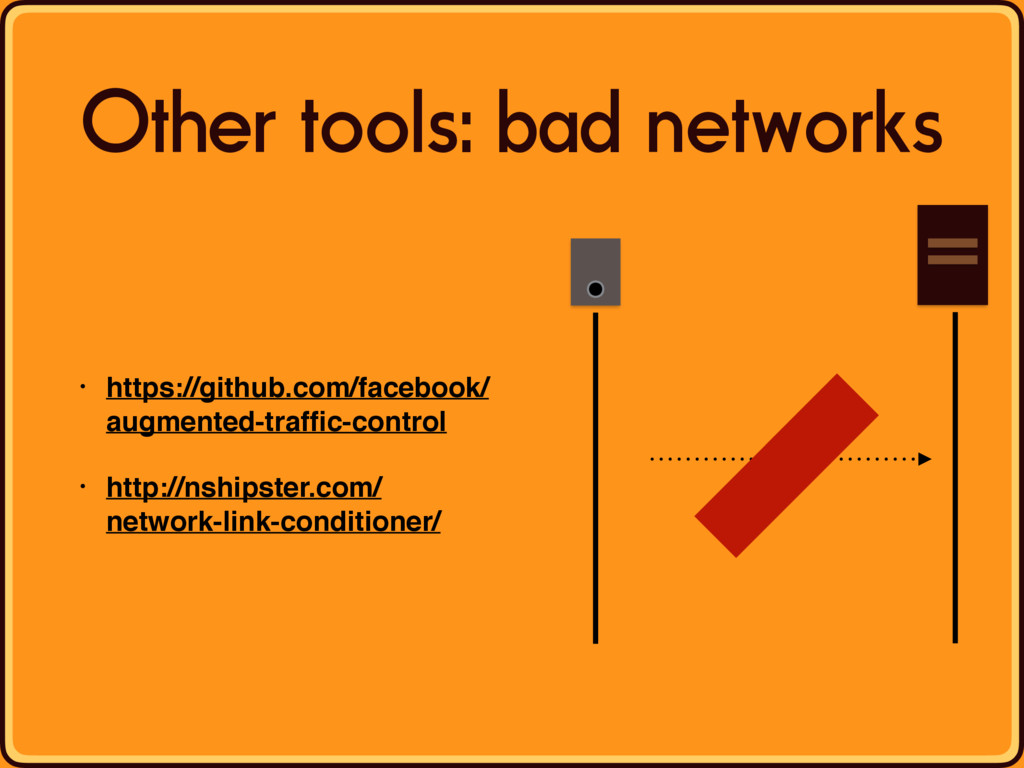 Other tools: bad networks • https://github.com/...
