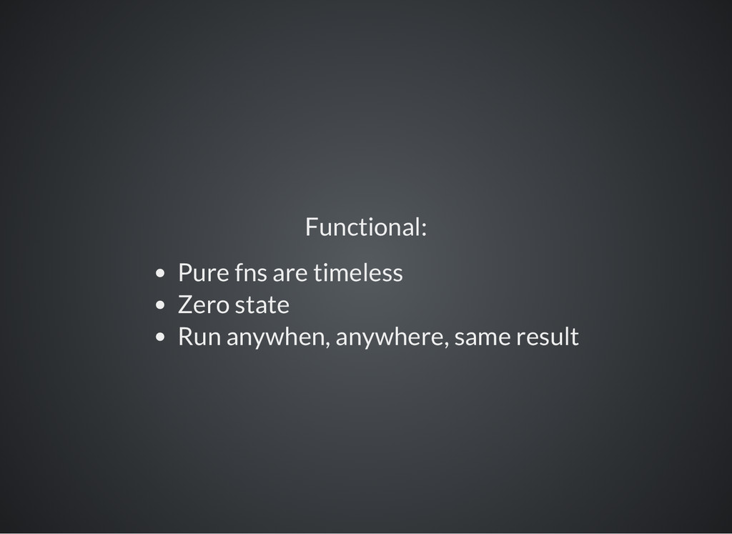 Functional: Pure fns are timeless Zero state Ru...