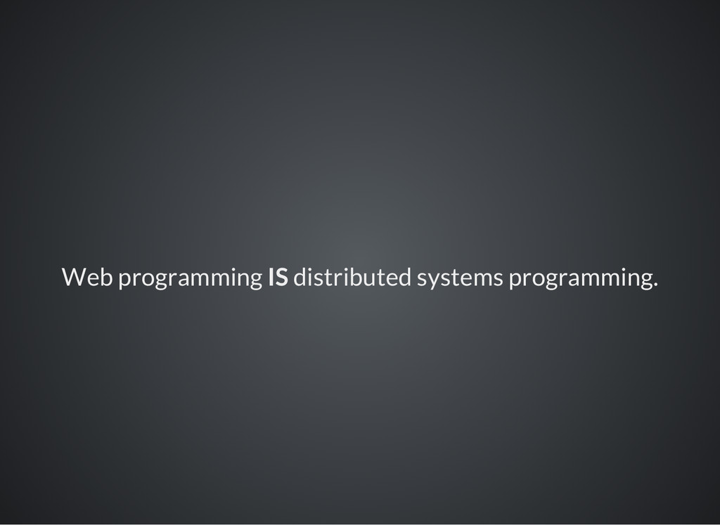 Web programming IS distributed systems programm...