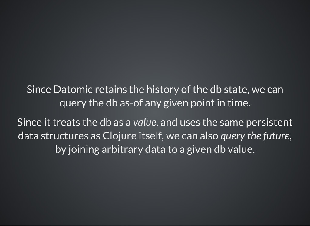 Since Datomic retains the history of the db sta...