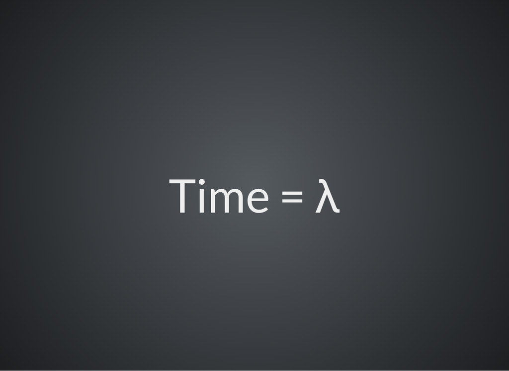 Time = λ