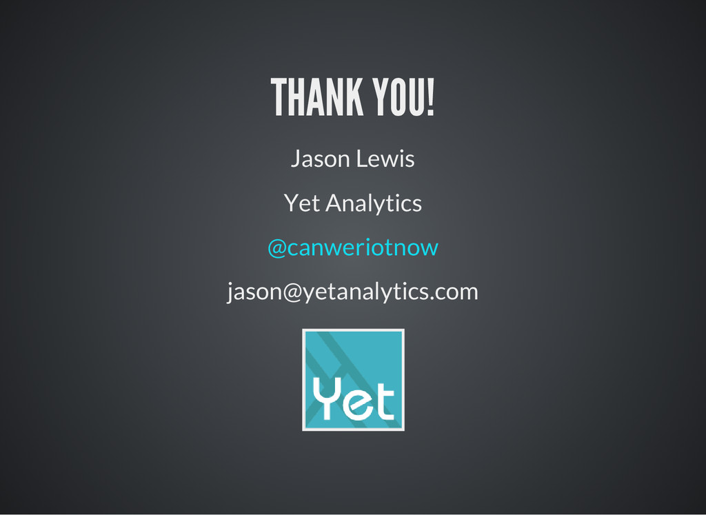 THANK YOU! Jason Lewis Yet Analytics @canweriot...
