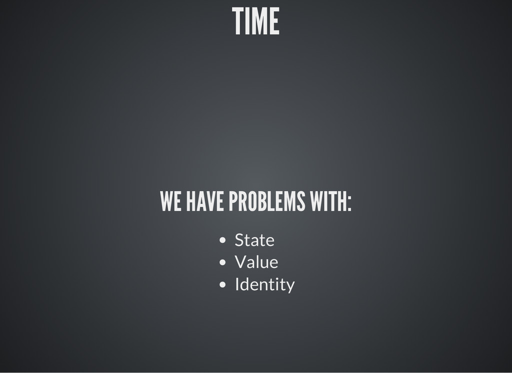 TIME WE HAVE PROBLEMS WITH: State Value Identity