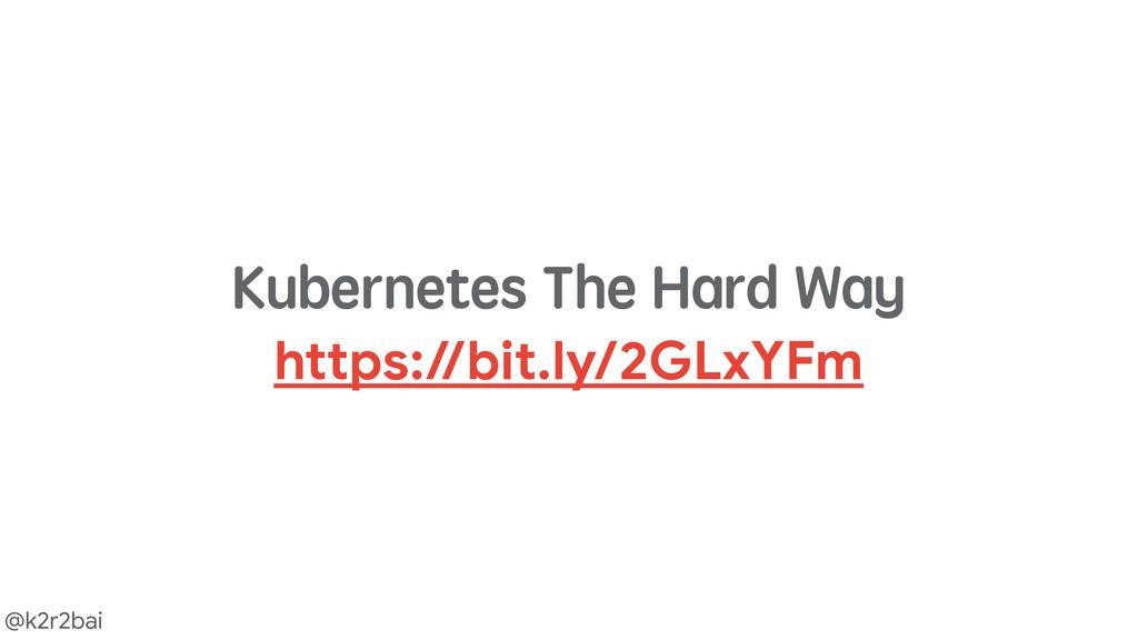 @k2r2bai Kubernetes The Hard Way https://bit.ly...