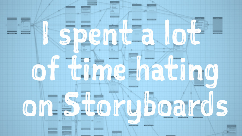 I spent a lot of time hating on Storyboards