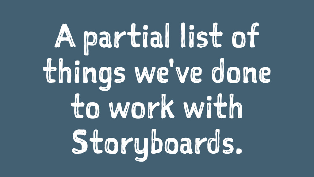 A partial list of things we've done to work wit...