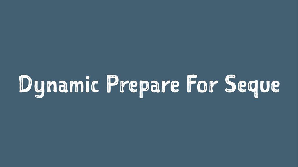 Dynamic Prepare For Seque