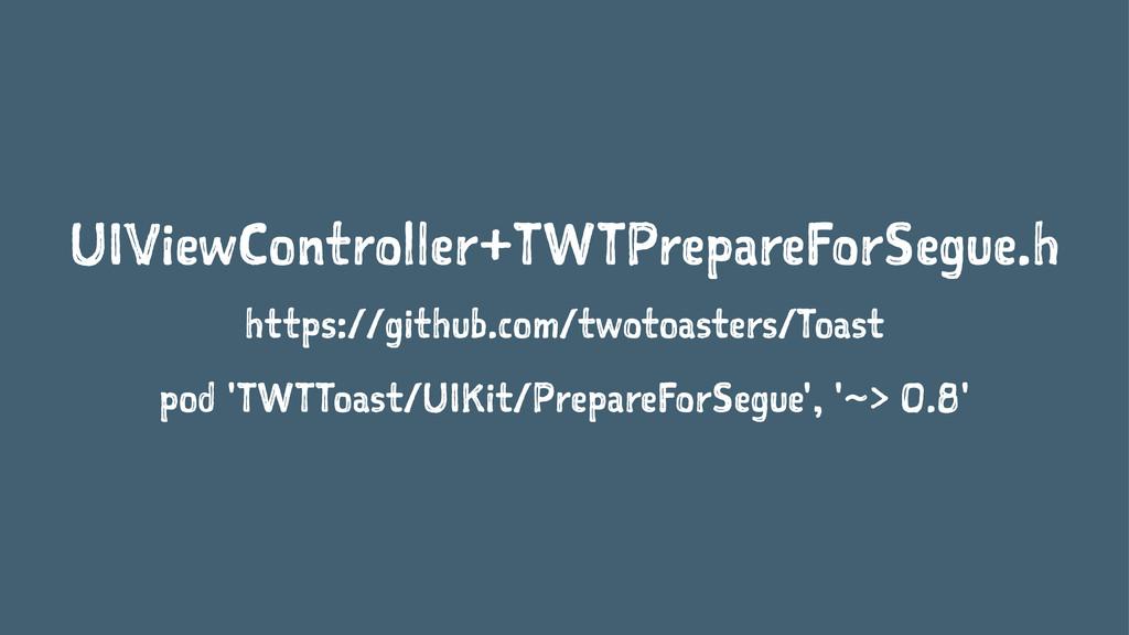 UIViewController+TWTPrepareForSegue.h https://g...