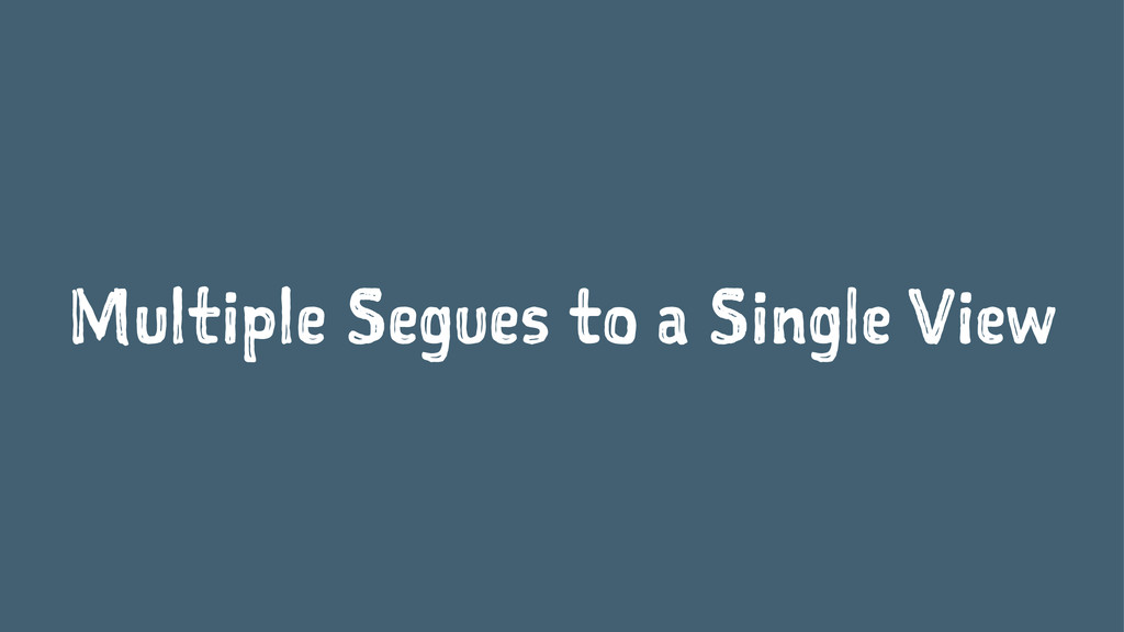 Multiple Segues to a Single View