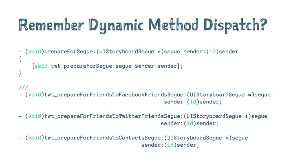 Remember Dynamic Method Dispatch? - (void)prepa...