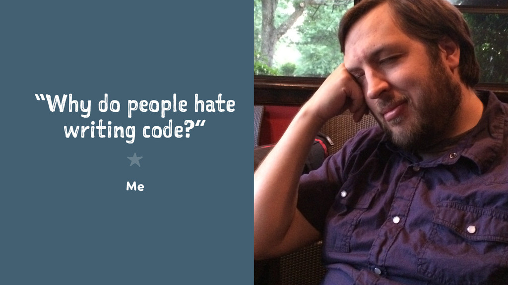 """""""Why do people hate writing code?"""" 1 Me"""