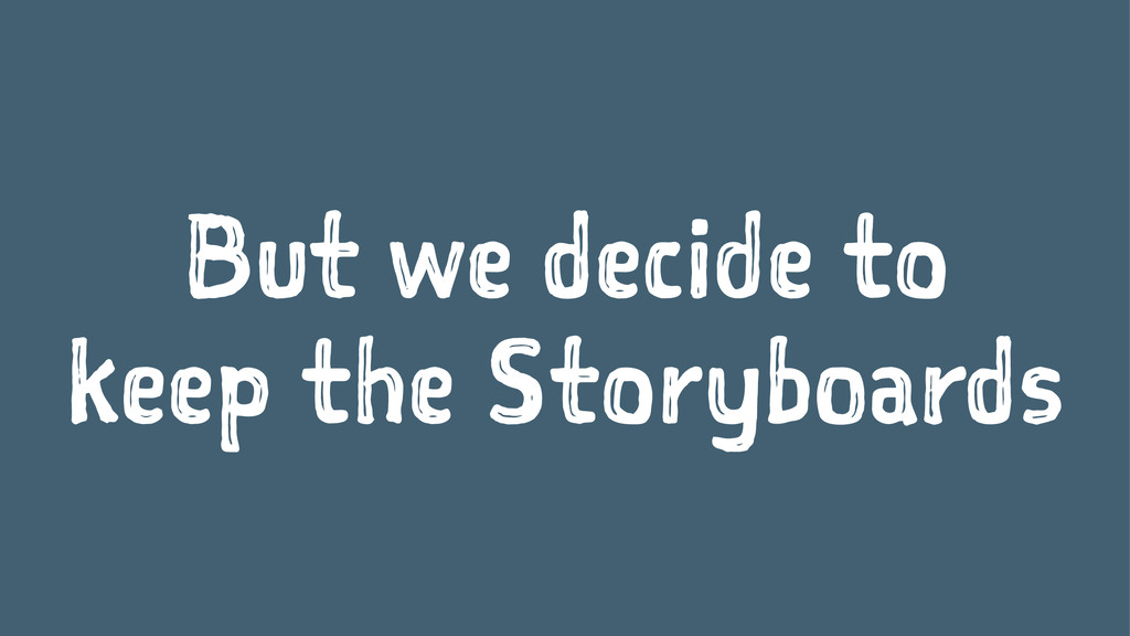 But we decide to keep the Storyboards