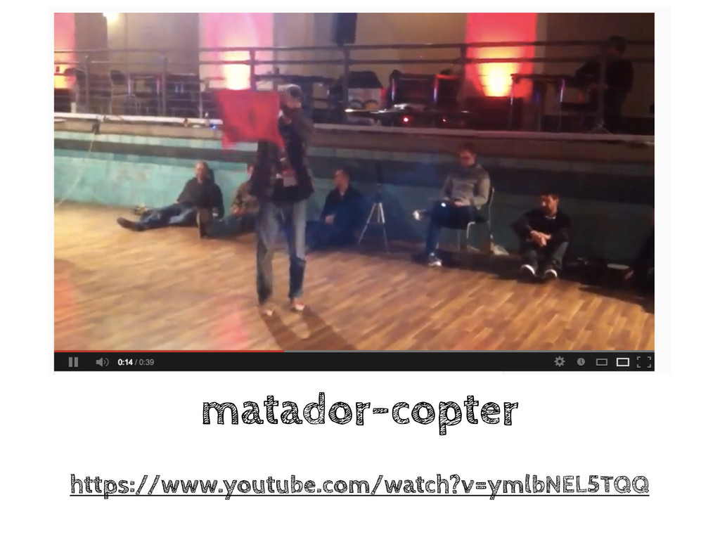 matador-copter https://www.youtube.com/watch?v=...