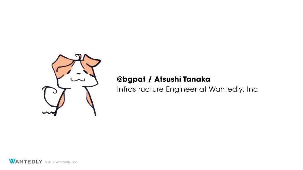 ©2018 Wantedly, Inc. @bgpat / Atsushi Tanaka In...